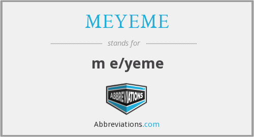 What does MEYEME stand for?