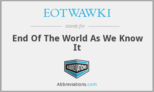 EOTWAWKI - End Of The World As We Know It