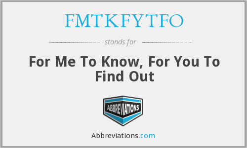 What does FMTKFYTFO stand for?