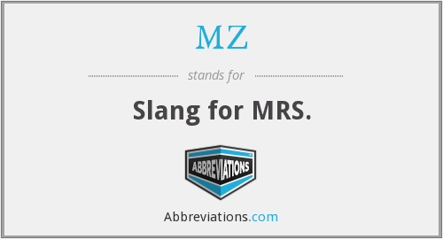 MZ - Slang for MRS.
