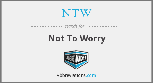 NTW - Not To Worry