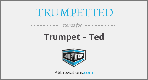 What does TRUMPETTED stand for?