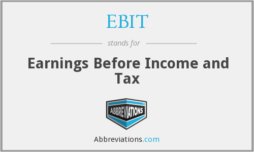 EBIT - Earnings Before Income and Tax