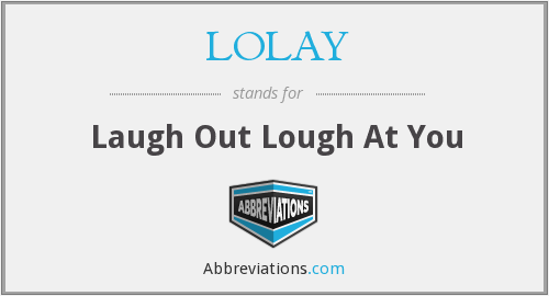 LOLAY - Laugh Out Lough At You