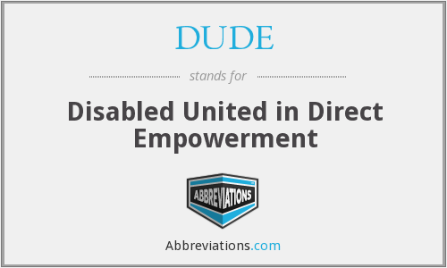 DUDE - Disabled United in Direct Empowerment
