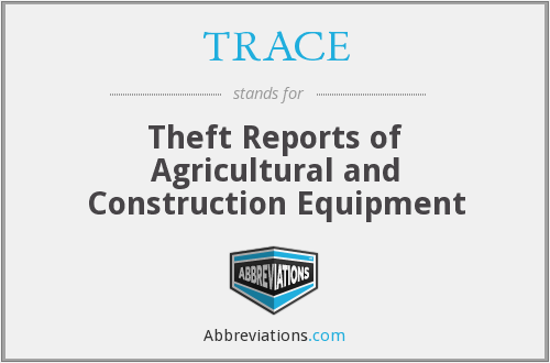 TRACE - Theft Reports of Agricultural and Construction Equipment