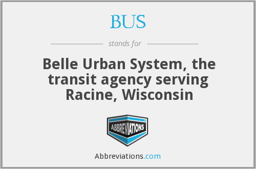BUS - Belle Urban System, the transit agency serving Racine, Wisconsin
