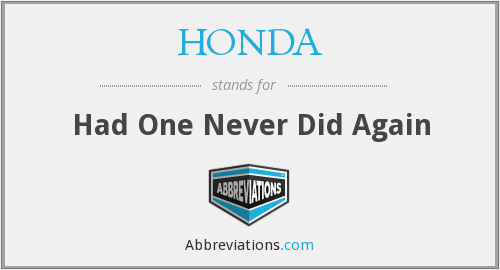 HONDA - Had One Never Did Again