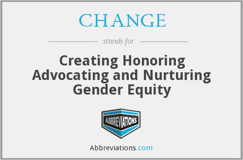 CHANGE - Creating Honoring Advocating and Nurturing Gender Equity