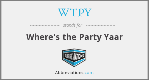 WTPY - Where's the Party Yaar