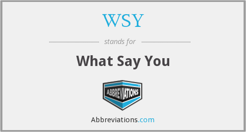 WSY - What Say You
