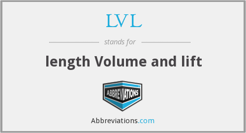 LVL - length Volume and lift