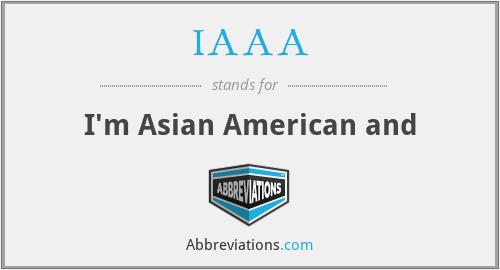 IAAA - I'm Asian American and