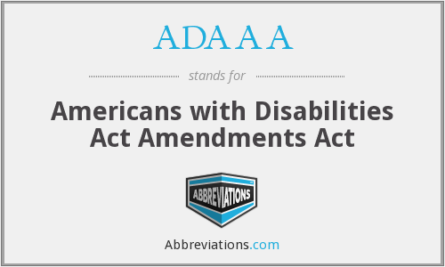 ADAAA - Americans with Disabilities Act Amendments Act