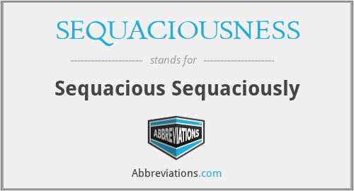 SEQUACIOUSNESS - Sequacious Sequaciously