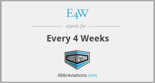 E4W - Every 4 Weeks