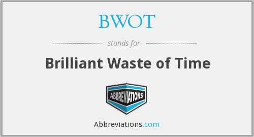 BWOT - Brilliant Waste of Time