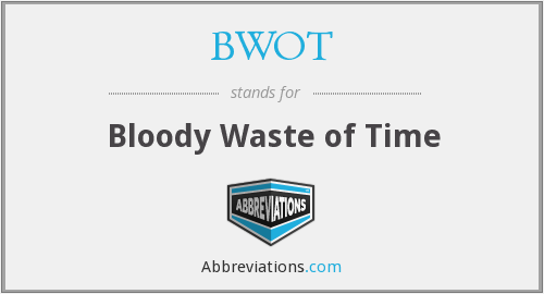 BWOT - Bloody Waste of Time