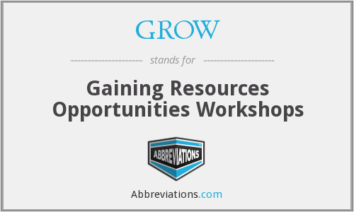 GROW - Gaining Resources Opportunities Workshops
