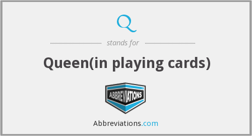 Q - Queen(in playing cards)