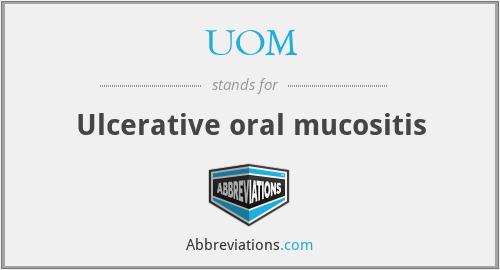 UOM - Ulcerative oral mucositis