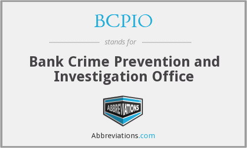 BCPIO - Bank Crime Prevention and Investigation Office