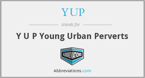 YUP - Y U P Young Urban Perverts