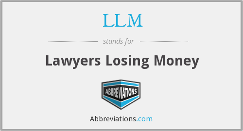 LLM - Lawyers Losing Money