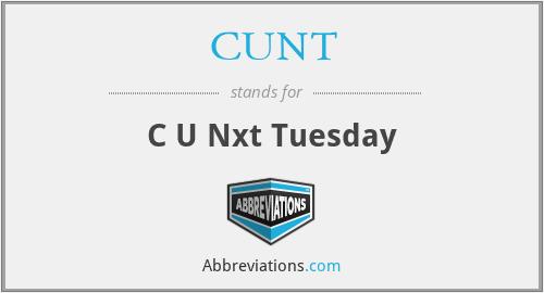 CUNT - C U Nxt Tuesday