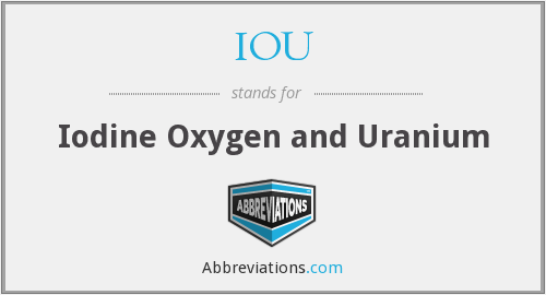 IOU - iodine oxygen and uranium