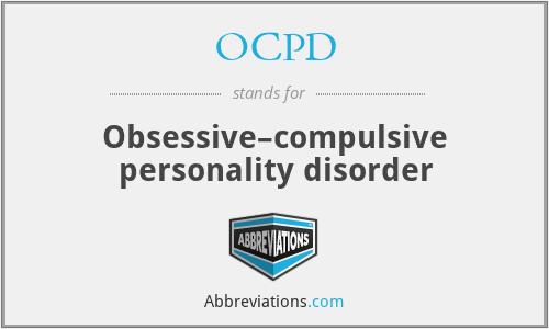 OCPD - Obsessive–compulsive personality disorder