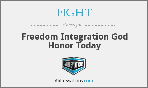 FIGHT - Freedom Integration God Honor Today