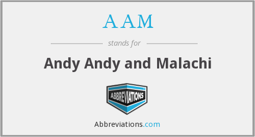 AAM - Andy Andy and Malachi