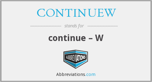 What does CONTINUEW stand for?