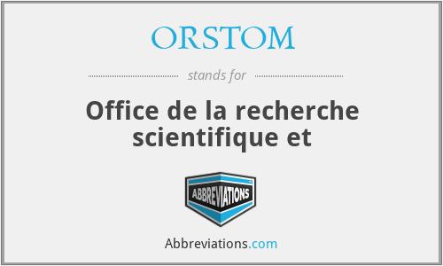 ORSTOM - Office de la recherche scientifique et