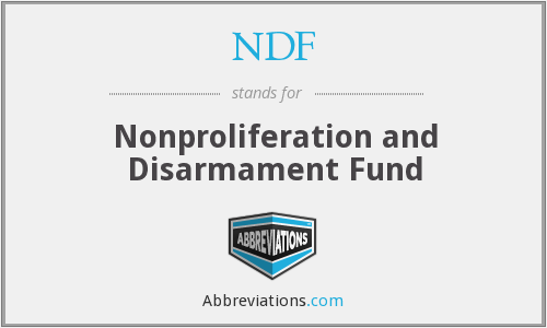 NDF - Nonproliferation and Disarmament Fund