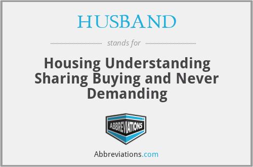 HUSBAND - Housing Understanding Sharing Buying and Never Demanding