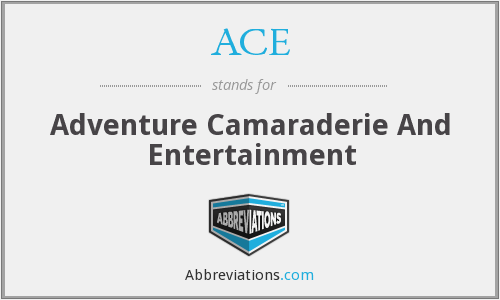 ACE - Adventure Camaraderie And Entertainment