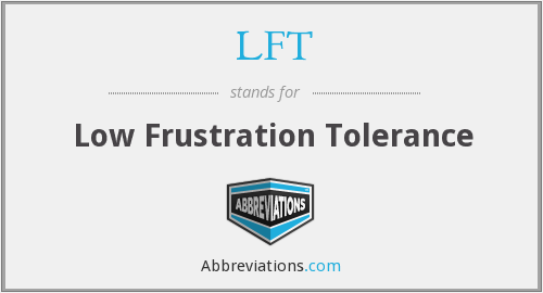 LFT - Low Frustration Tolerance