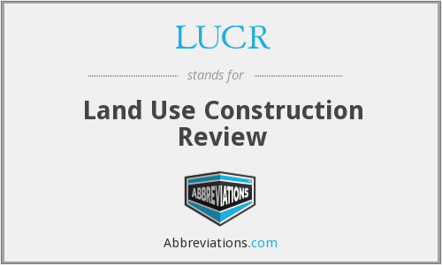 LUCR - Land Use Construction Review