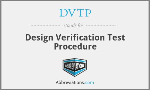 DVTP - Design Verification Test Procedure