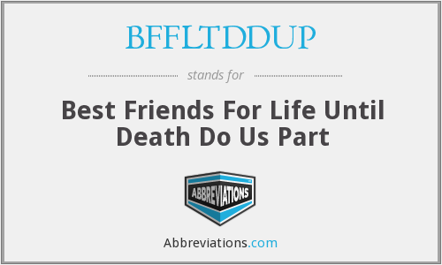 BFFLTDDUP - Best Friends For Life Until Death Do Us Part