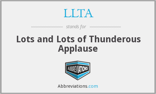 LLTA - Lots and Lots of Thunderous Applause