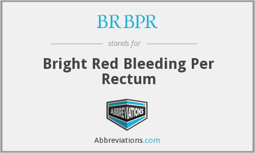 BRBPR - bright red bleeding per rectum