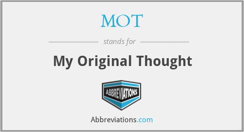 MOT - My Original Thought