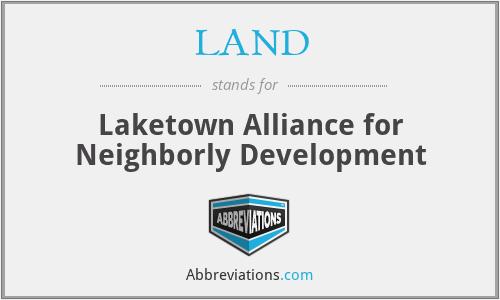 LAND - Laketown Alliance for Neighborly Development