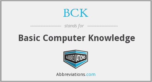 What does BCK stand for?