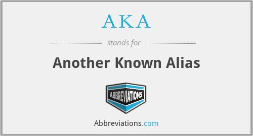 AKA - Another Known Alias
