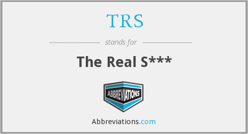 TRS - The Real S***