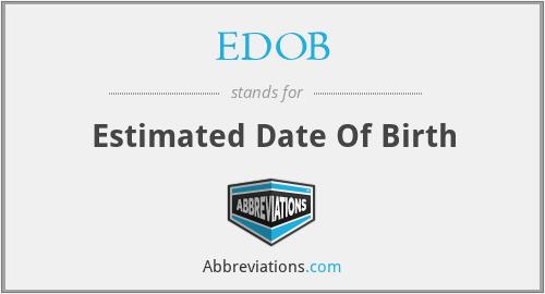 EDOB - Estimated Date Of Birth